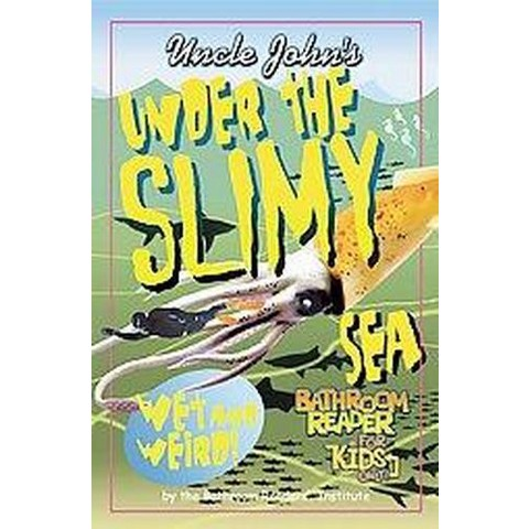 Uncle John's Under the Slimy Sea Bathroom Reader for Kids Only! (Paperback)