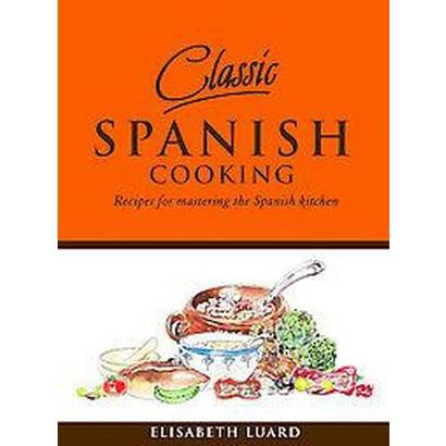 Classic Spanish Cooking (Hardcover)