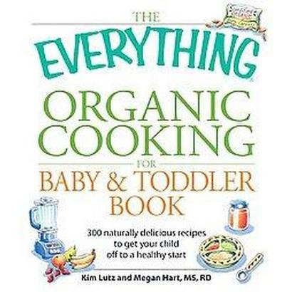 The Everything Organic Cooking for Baby & Toddler Book (Paperback)