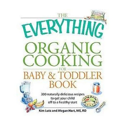 The Everything Organic Cooking for Baby & To ( The Everything Series) (Paperback)