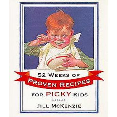 52 Weeks of Proven Recipes for Picky Kids (Paperback)