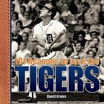 101 Reasons to Love the Tigers (Hardcover)