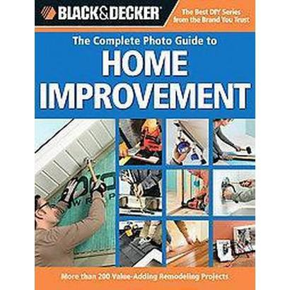 Black & Decker The Complete Photo Guide to Home Improvement (Hardcover)