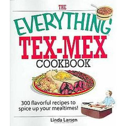 The Everything Tex-mex Cookbook (Paperback)