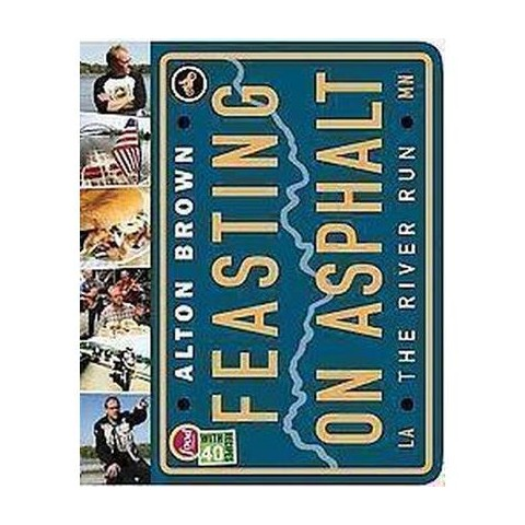 Feasting on Asphalt (Hardcover) by Alton Brown
