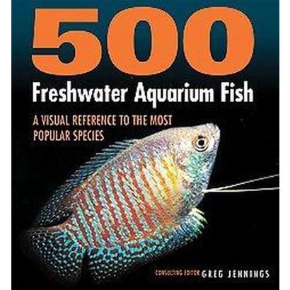 500 Freshwater Aquarium Fish (Hardcover)