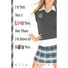 I'd Tell You I Love You, but Then I'd Ha ( Gallagher Girls) (Hardcover)