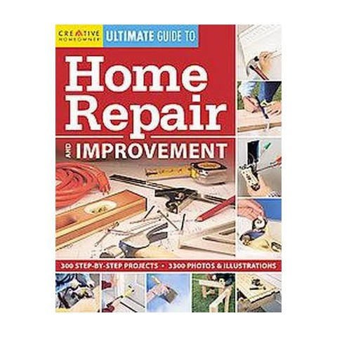 Creative Homeowner Ultimate Guide to Home Repair and Improvement (Hardcover)