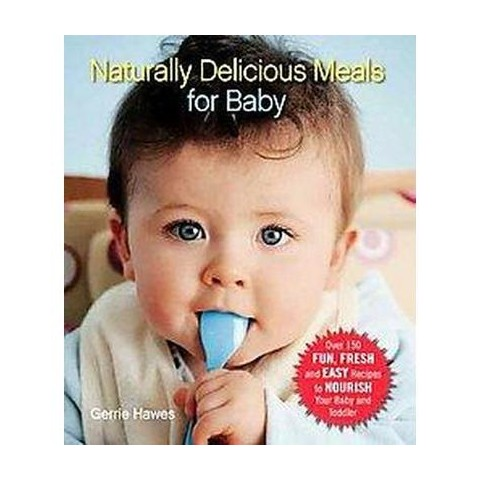 Naturally Delicious Meals for Baby (Paperback)