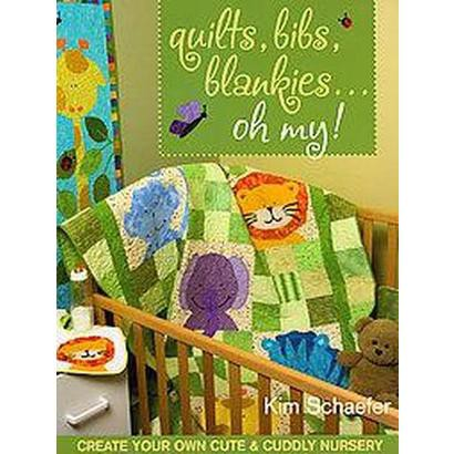 Quilts, Bibs, Blankies...Oh My! (Paperback)