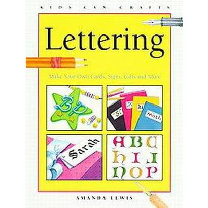 Lettering (Make Your Own Cards, Signs, Gifts and More) (Kids Can Do It Series) (Paperback)