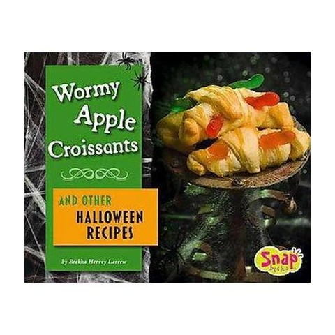 Wormy Apple Croissants and Other Halloween Recipes (Hardcover)