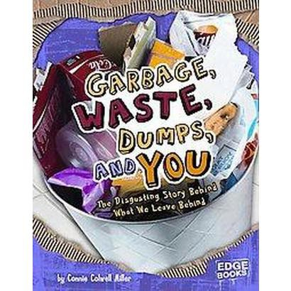 Garbage, Waste, Dumps, and You (Hardcover)