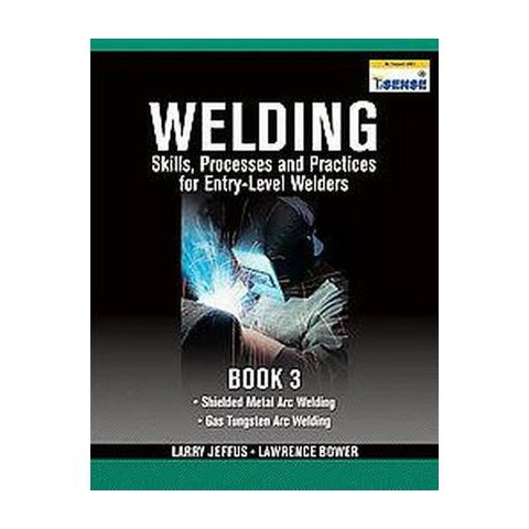 Welding Skills, Processes and Practices for Entry-Level Welders (3) (Paperback)