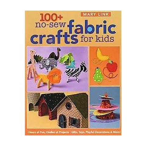 100+ No-sew Fabric Crafts for Kids (Paperback)
