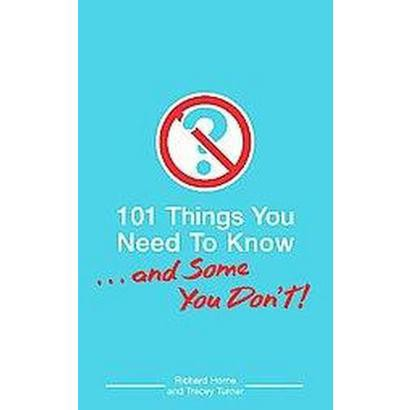 101 Things You Need to Know. . . and Some You Don't! (Paperback)
