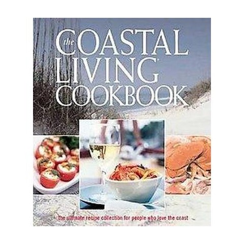 The Coastal Living Cookbook (Hardcover)