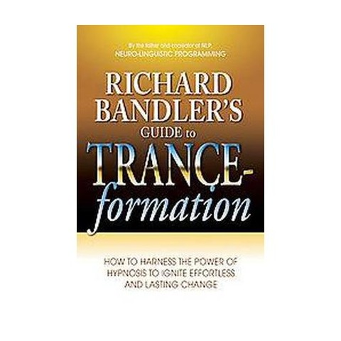 Richard Bandler's Guide to Trance-formations (Paperback)