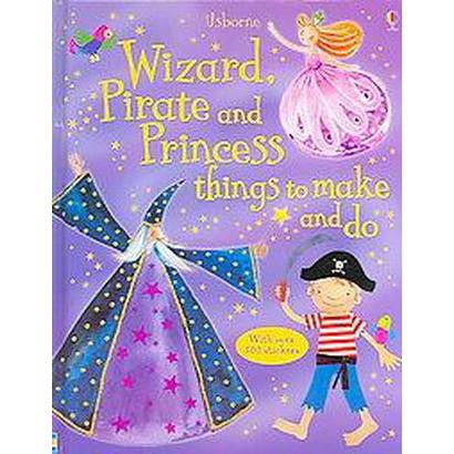 Wizard, Pirate And Princess Things to Make And Do (Hardcover)
