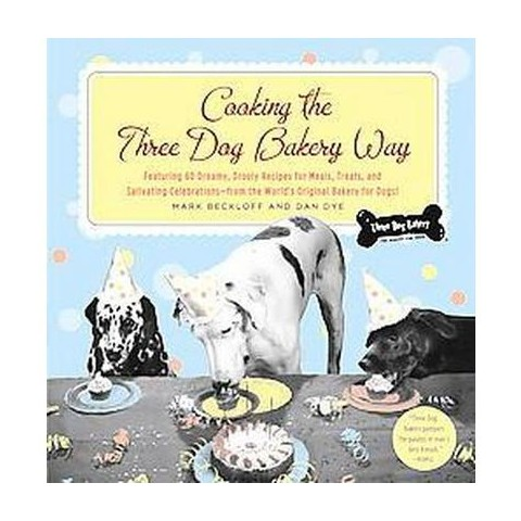 Cooking The Three Dog Bakery Way (Paperback)