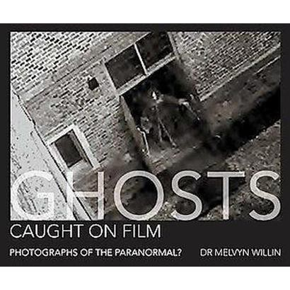 Ghosts Caught on Film (Hardcover)