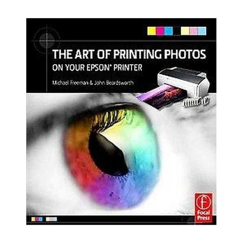 The Art of Printing Photos on Your Epson Printer (Paperback)