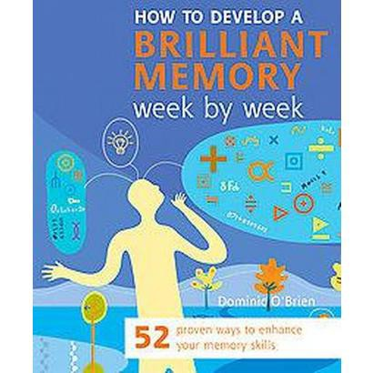 How to Develop a Brilliant Memory Week by Week (Paperback)