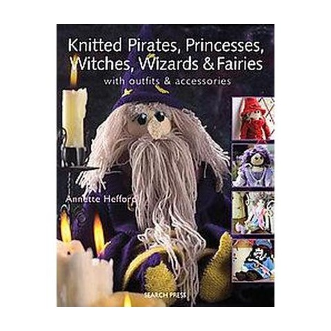 Knitted Pirates, Princesses, Witches, Wizards & Fairies (Paperback)