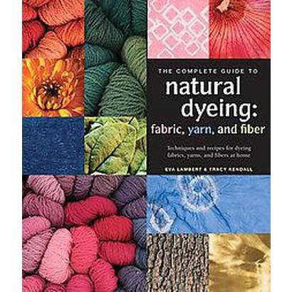 The Complete Guide to Natural Dyeing (Paperback)
