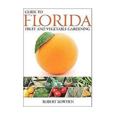 Guide to Florida Fruit & Vegetable Gardening (Paperback)
