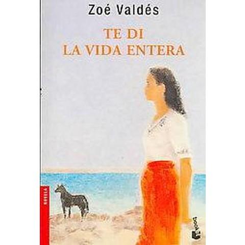 Te Di La Vida Entera / I Gave You My Whole Life (Paperback)