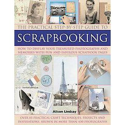 The Practical Step-by-step Guide to Scrapbooking (Paperback)