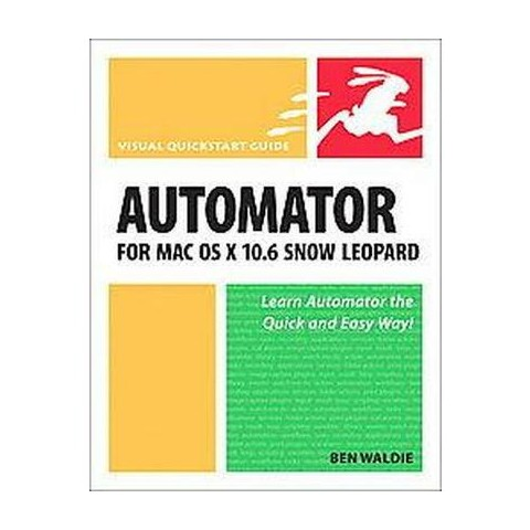 Automator for MAC OS X 10.6 Snow Leopard (Paperback)