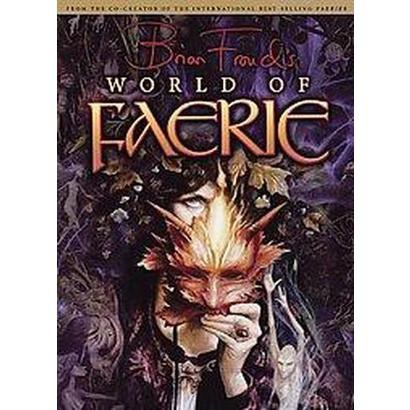 Brian Froud's World of Faerie (Mixed media product)