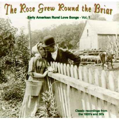 The Rose Grew Round the Briar, Vol. 1: Early American Rural Love Songs