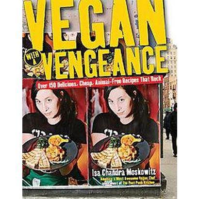 Vegan With a Vengeance (Original) (Paperback)