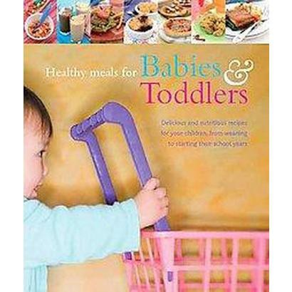 Healthy Meals for Babies & Toddlers (Hardcover)
