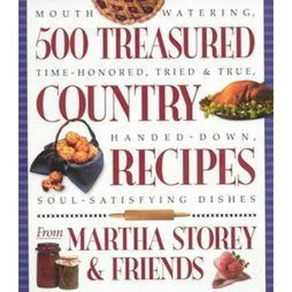 500 Treasured Country Recipes from Martha Storey and Friends (Paperback)