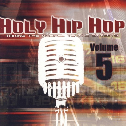Holy Hip Hop: Taking the Gospel to the Streets, Vol. 5