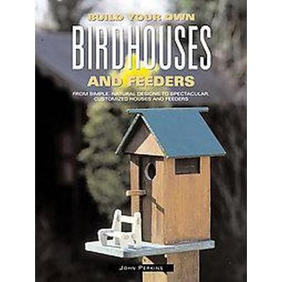 Build Your Own Birdhouses and Feeders (Reprint) (Paperback)