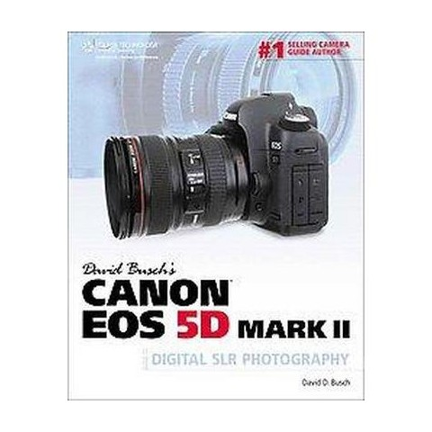 David Busch's Canon EOS 5D Mark II Guide to Digital SLR Photography (Paperback)