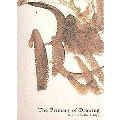 The Primacy of Drawing (Hardcover)