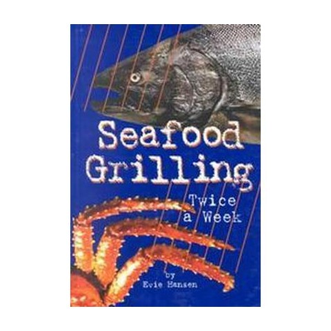 Seafood Grilling Twice a Week (Paperback)