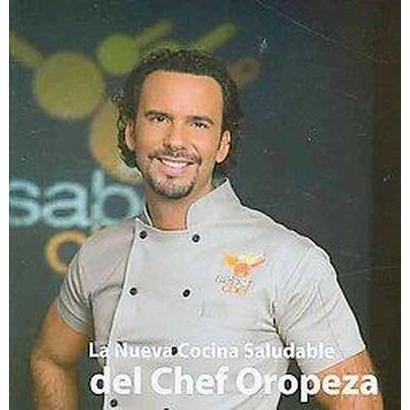 La nueva cocina saludable del chef Oropeza/ The New Healthy Cooking of Chef Oropeza (Special) (Hardcover)