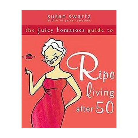 The Juicy Tomatoes Guide To Ripe Living After 50 (Paperback)