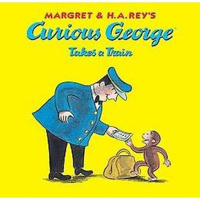 Curious George Takes a Train (Hardcover)