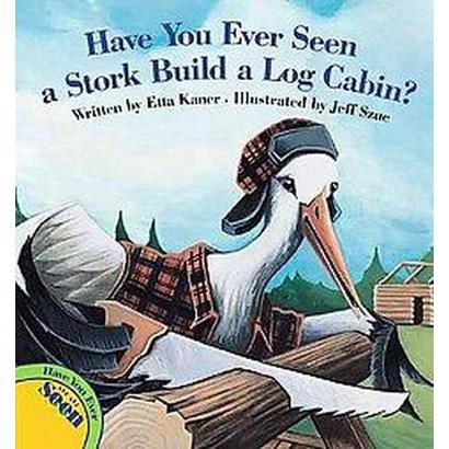 Have You Ever Seen a Stork Build a Log Cabin? (Hardcover)