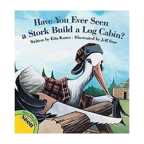 Have You Ever Seen a Stork Build a Log C ( Have You Ever Seen?) (Hardcover)