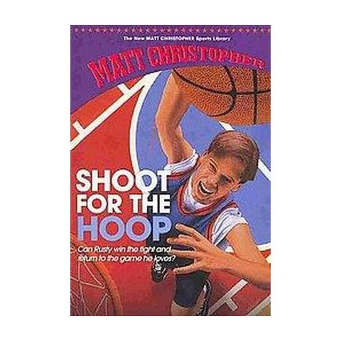 Shoot for the Hoop ( The New Matt Christopher Sports Library) (Reissue) (Hardcover)