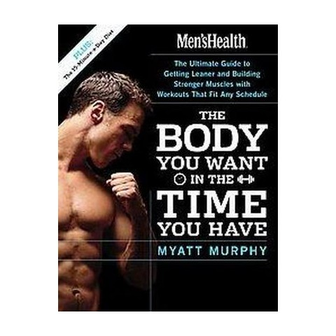 Men's Health the Body You Want in the Time You Have (Paperback)
